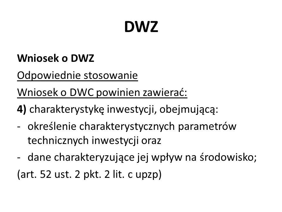 DWZ Wniosek o DWZ Odpowiednie stosowanie Wniosek o DWC powinien zawierać: 4) charakterystykę inwestycji, obejmującą: -określenie charakterystycznych p