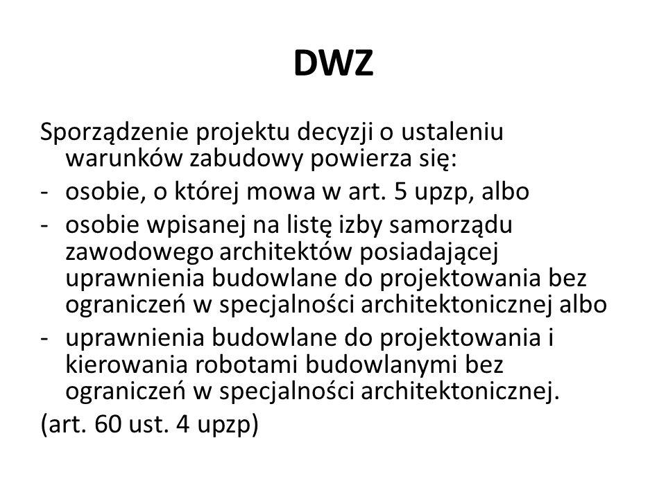 DWZ Sporządzenie projektu decyzji o ustaleniu warunków zabudowy powierza się: -osobie, o której mowa w art. 5 upzp, albo -osobie wpisanej na listę izb