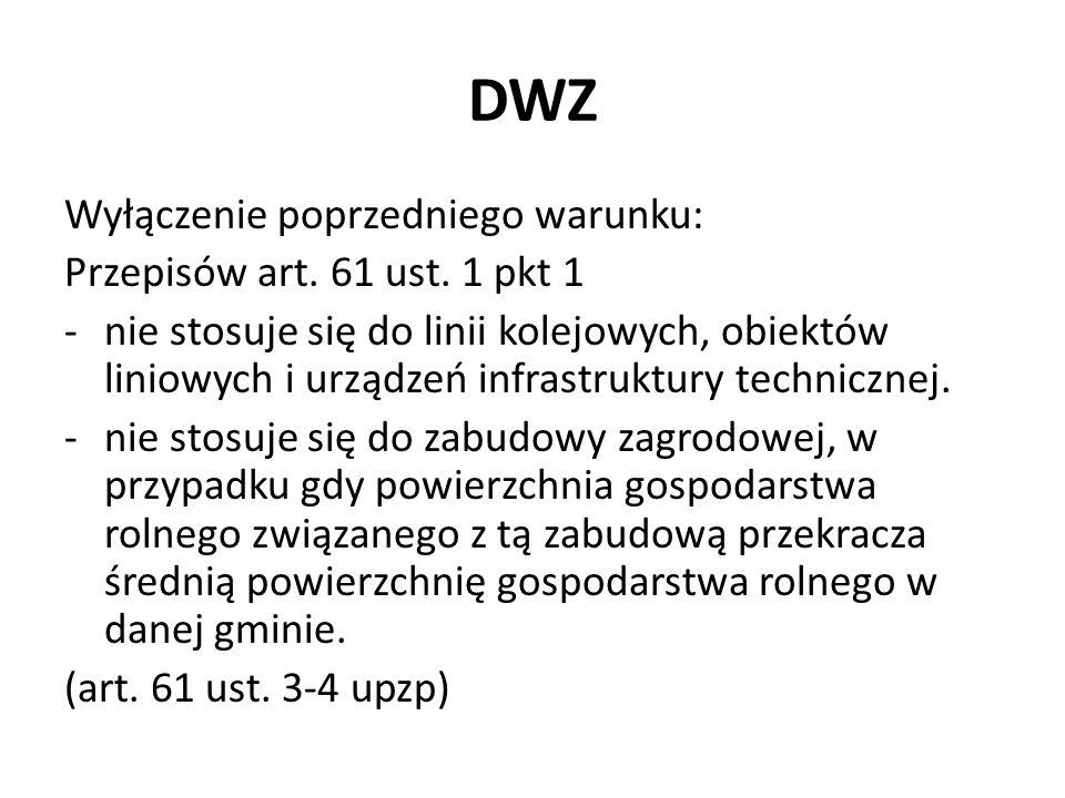 DWZ Wyłączenie poprzedniego warunku: Przepisów art. 61 ust. 1 pkt 1 -nie stosuje się do linii kolejowych, obiektów liniowych i urządzeń infrastruktury