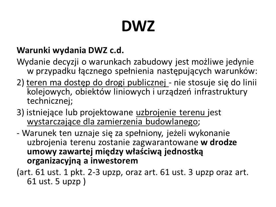 DWZ Warunki wydania DWZ c.d. Wydanie decyzji o warunkach zabudowy jest możliwe jedynie w przypadku łącznego spełnienia następujących warunków: 2) tere