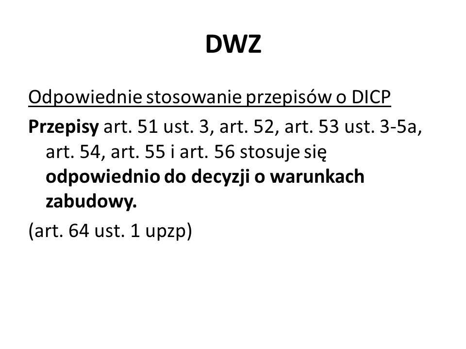 DWZ Odpowiednie stosowanie przepisów o DICP Przepisy art. 51 ust. 3, art. 52, art. 53 ust. 3-5a, art. 54, art. 55 i art. 56 stosuje się odpowiednio do