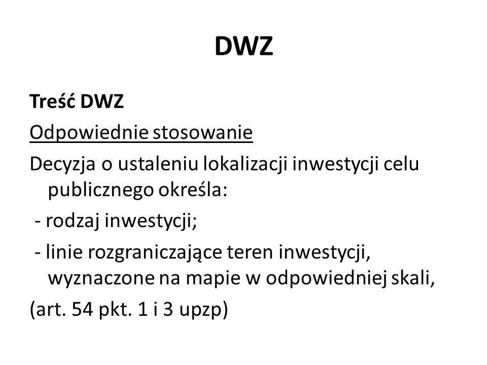 DWZ Treść DWZ Odpowiednie stosowanie Decyzja o ustaleniu lokalizacji inwestycji celu publicznego określa: - rodzaj inwestycji; - linie rozgraniczające