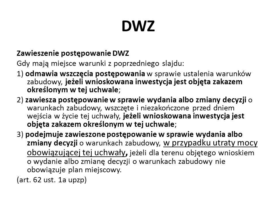 DWZ Zawieszenie postępowanie DWZ Gdy mają miejsce warunki z poprzedniego slajdu: 1) odmawia wszczęcia postępowania w sprawie ustalenia warunków zabudo