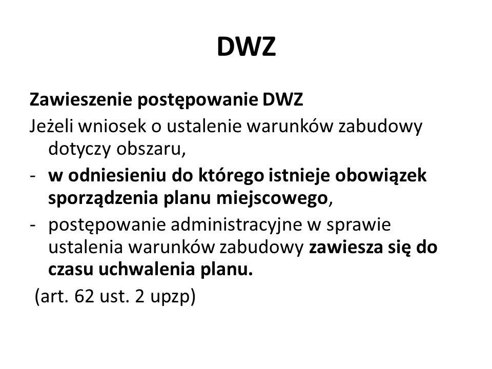 DWZ Zawieszenie postępowanie DWZ Jeżeli wniosek o ustalenie warunków zabudowy dotyczy obszaru, -w odniesieniu do którego istnieje obowiązek sporządzen