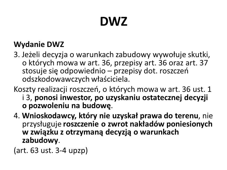DWZ Wydanie DWZ 3. Jeżeli decyzja o warunkach zabudowy wywołuje skutki, o których mowa w art. 36, przepisy art. 36 oraz art. 37 stosuje się odpowiedni