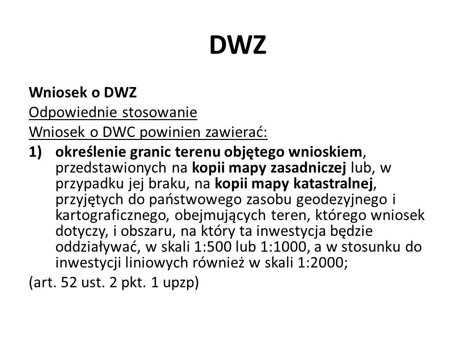 DWZ Wniosek o DWZ Odpowiednie stosowanie Wniosek o DWC powinien zawierać: 1)określenie granic terenu objętego wnioskiem, przedstawionych na kopii mapy
