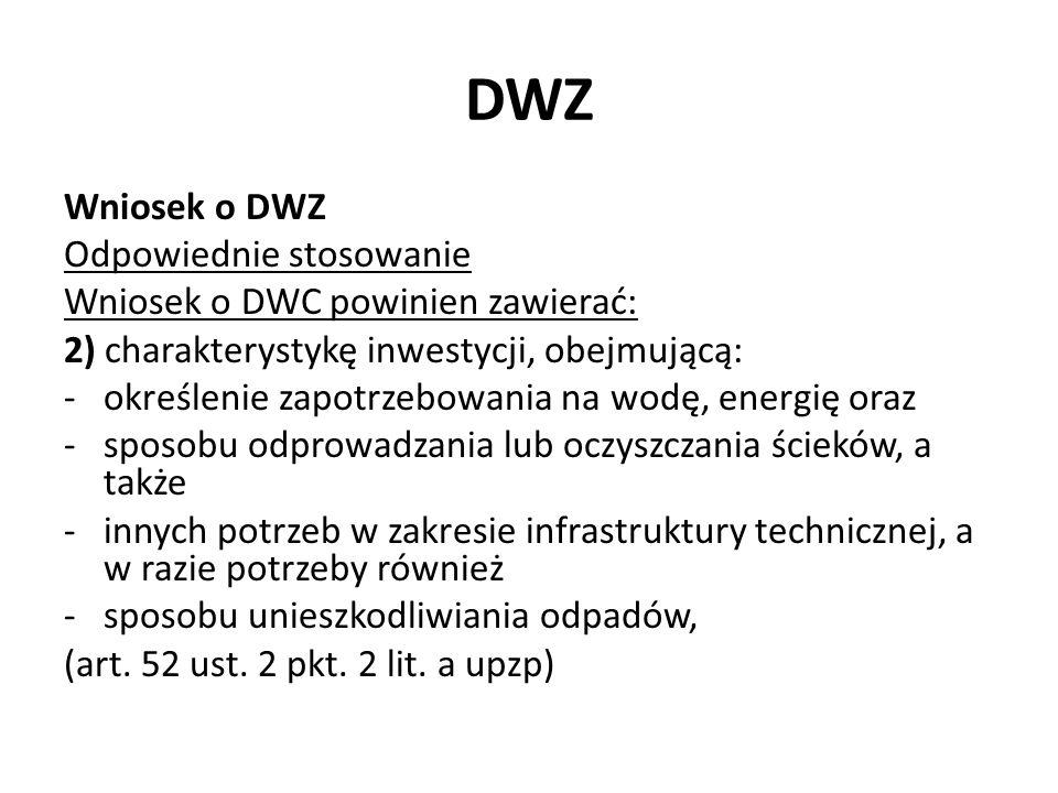 DWZ Wniosek o DWZ Odpowiednie stosowanie Wniosek o DWC powinien zawierać: 2) charakterystykę inwestycji, obejmującą: -określenie zapotrzebowania na wo