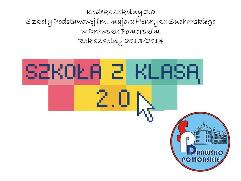 Kodeks szkolny 2.0 Szkoły Podstawowej im. majora Henryka Sucharskiego w Drawsku Pomorskim Rok szkolny 2013/2014