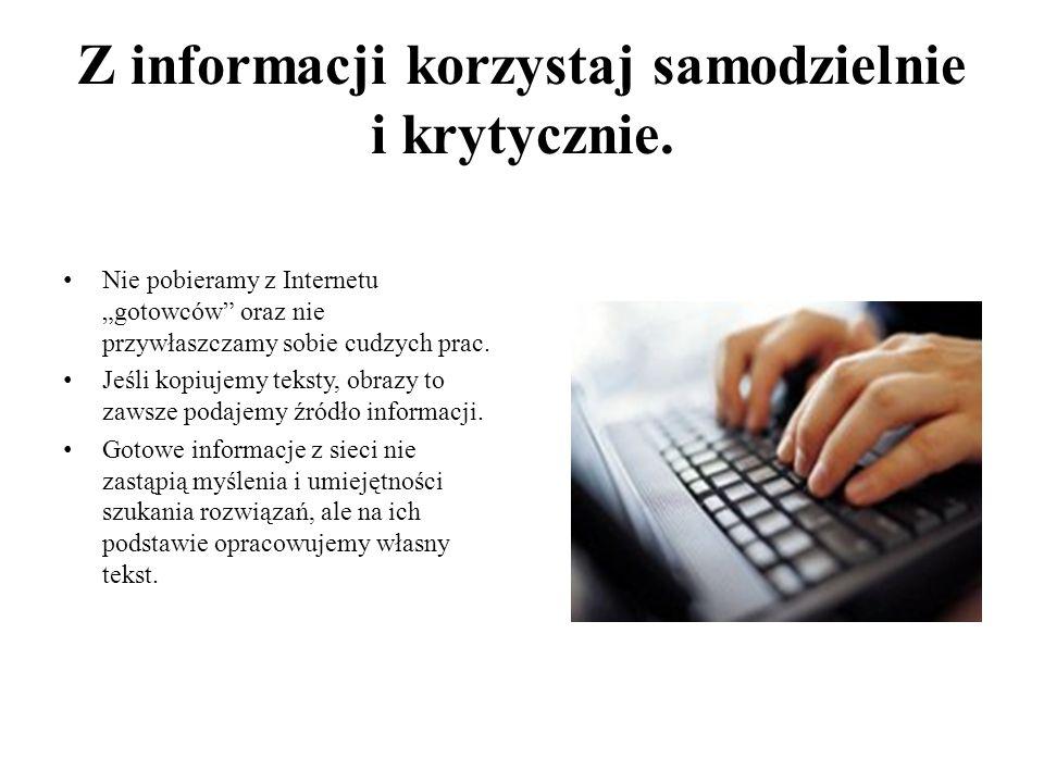 """Z informacji korzystaj samodzielnie i krytycznie. Nie pobieramy z Internetu """"gotowców"""" oraz nie przywłaszczamy sobie cudzych prac. Jeśli kopiujemy tek"""
