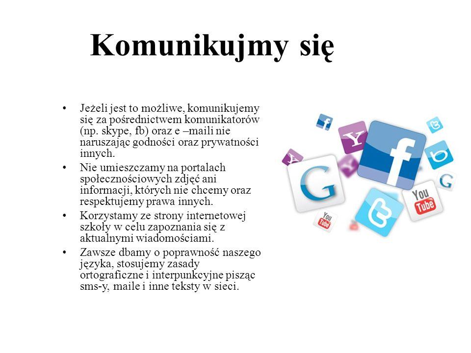 Komunikujmy się Jeżeli jest to możliwe, komunikujemy się za pośrednictwem komunikatorów (np. skype, fb) oraz e –maili nie naruszając godności oraz pry