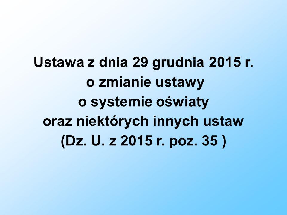 Ustawa z dnia 29 grudnia 2015 r. o zmianie ustawy o systemie oświaty oraz niektórych innych ustaw (Dz. U. z 2015 r. poz. 35 )