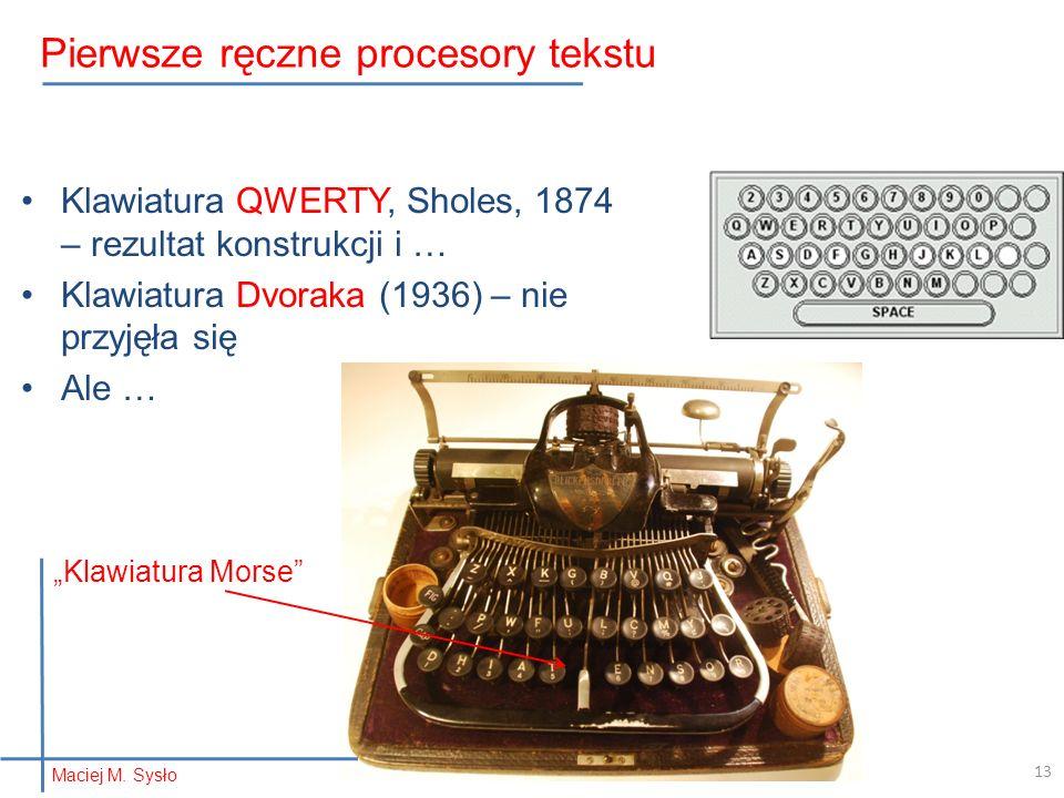 """Klawiatura QWERTY, Sholes, 1874 – rezultat konstrukcji i … Klawiatura Dvoraka (1936) – nie przyjęła się Ale … """"Klawiatura Morse 13 Pierwsze ręczne procesory tekstu Maciej M."""