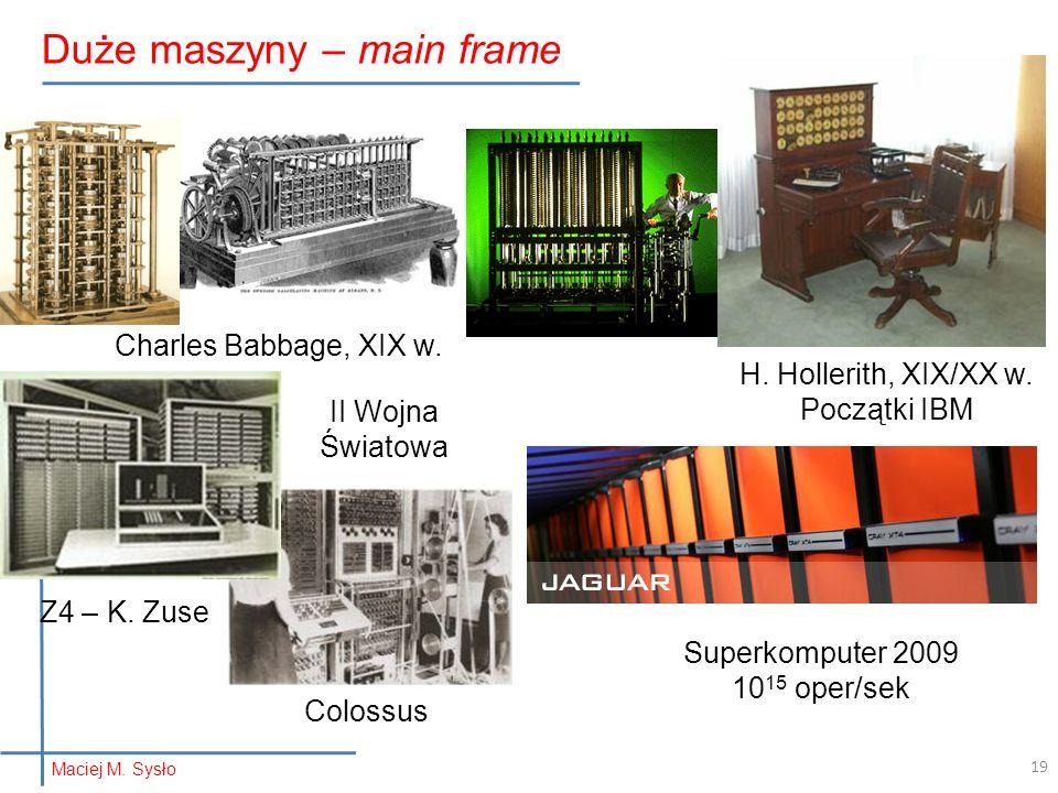 Duże maszyny – main frame 19 Maciej M. Sysło Charles Babbage, XIX w.