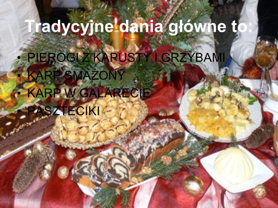 Tradycyjne dania główne to: PIEROGI Z KAPUSTY I GRZYBAMI KARP SMAŻONY KARP W GALARECIE PASZTECIKI