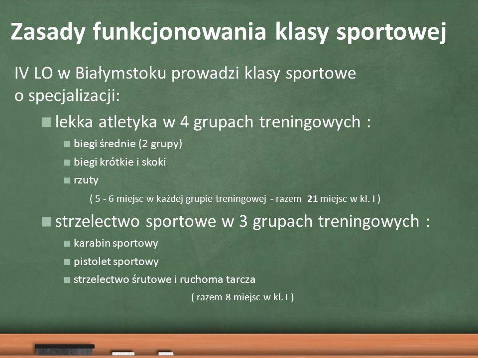 Zasady funkcjonowania klasy sportowej IV LO w Białymstoku prowadzi klasy sportowe o specjalizacji:  lekka atletyka w 4 grupach treningowych :  biegi średnie (2 grupy)  biegi krótkie i skoki  rzuty  strzelectwo sportowe w 3 grupach treningowych :  karabin sportowy  pistolet sportowy  strzelectwo śrutowe i ruchoma tarcza ( 5 - 6 miejsc w każdej grupie treningowej - razem 21 miejsc w kl.