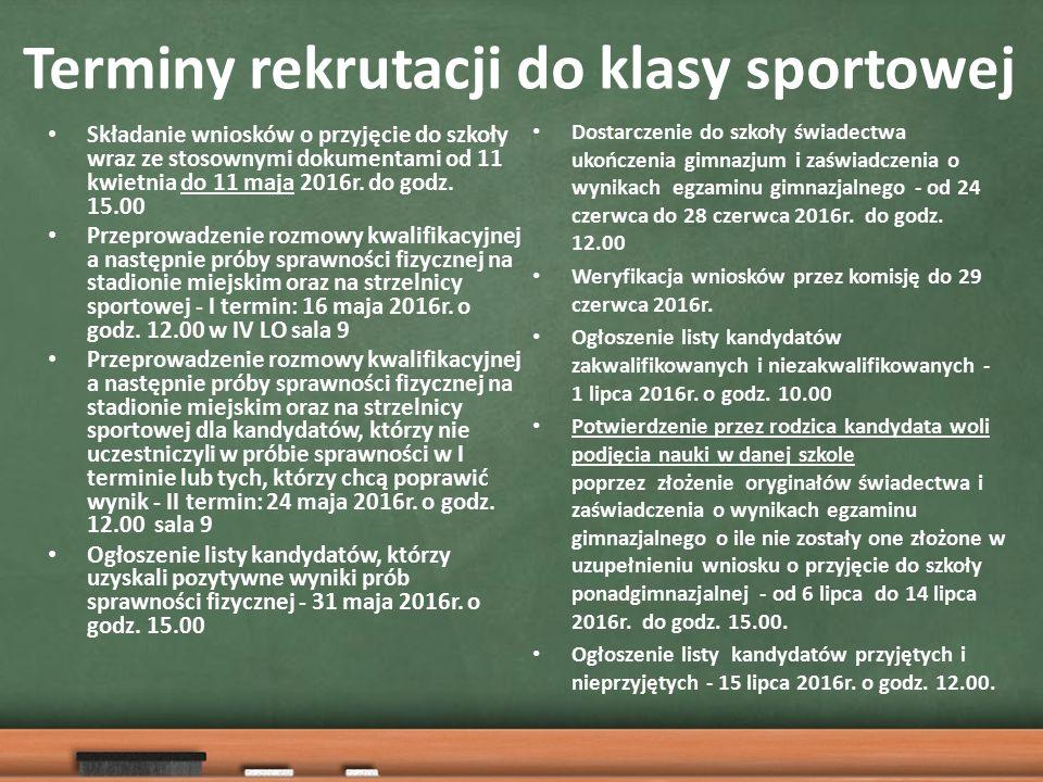 Terminy rekrutacji do klasy sportowej Składanie wniosków o przyjęcie do szkoły wraz ze stosownymi dokumentami od 11 kwietnia do 11 maja 2016r.