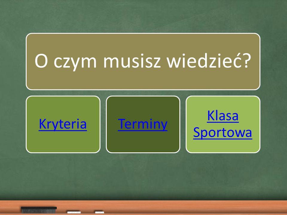 O czym musisz wiedzieć KryteriaTerminy Klasa Sportowa