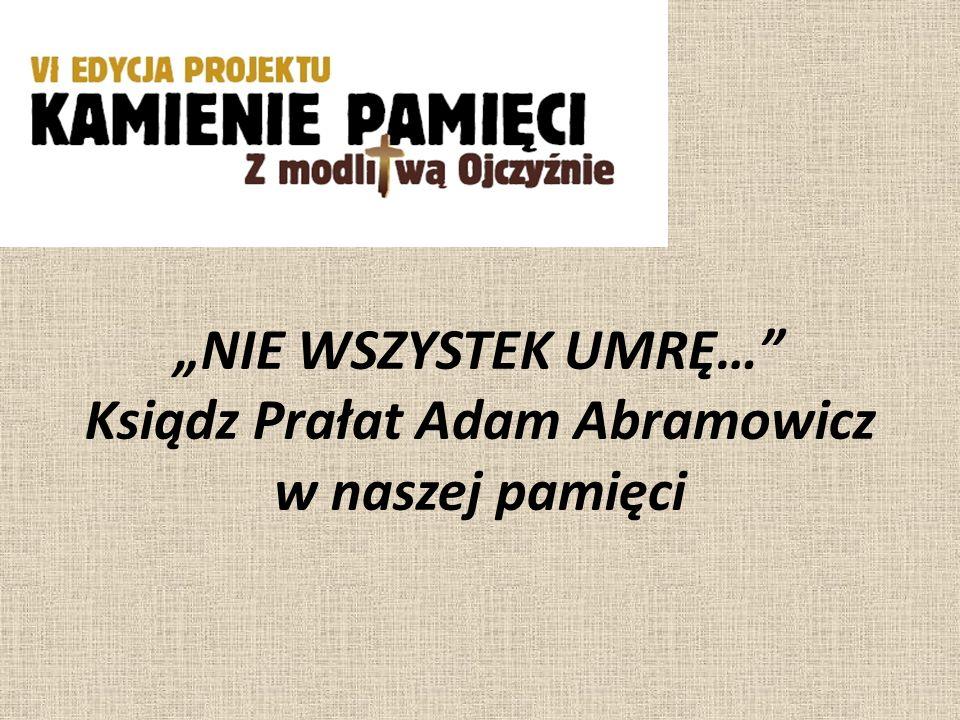 """""""NIE WSZYSTEK UMRĘ… Ksiądz Prałat Adam Abramowicz w naszej pamięci"""