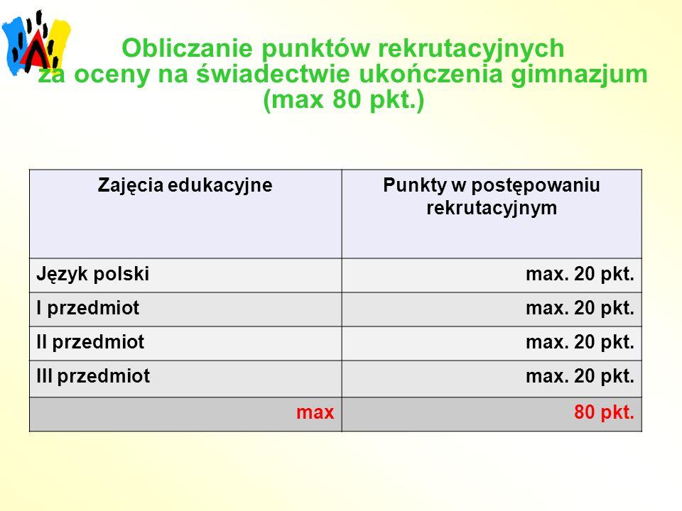Obliczanie punktów rekrutacyjnych za oceny na świadectwie ukończenia gimnazjum (max 80 pkt.) Zajęcia edukacyjnePunkty w postępowaniu rekrutacyjnym Jęz