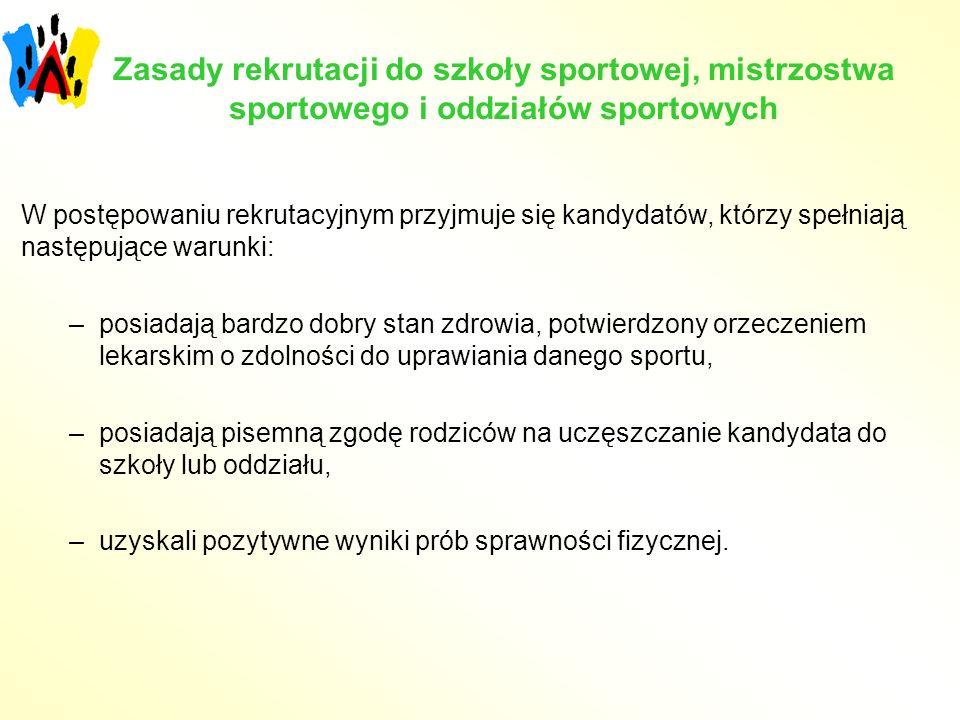 Zasady rekrutacji do szkoły sportowej, mistrzostwa sportowego i oddziałów sportowych W postępowaniu rekrutacyjnym przyjmuje się kandydatów, którzy spe