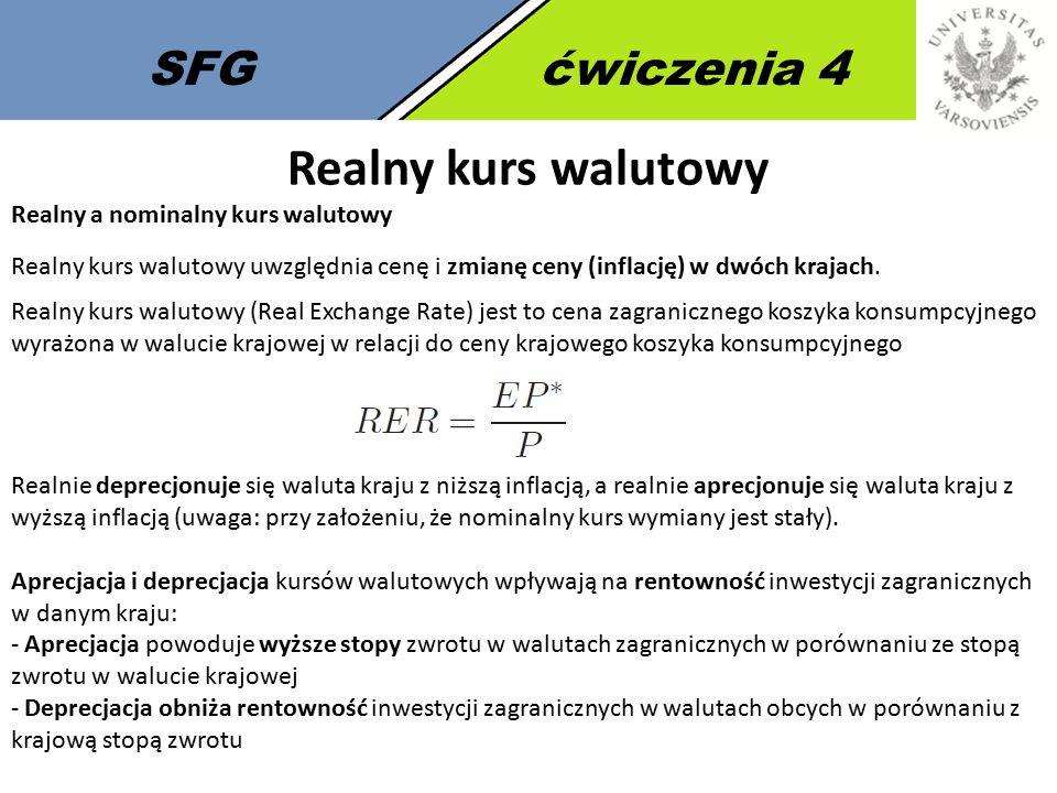 SFGćwiczenia 4 Realny kurs walutowy Realny a nominalny kurs walutowy Realny kurs walutowy uwzględnia cenę i zmianę ceny (inflację) w dwóch krajach. Re