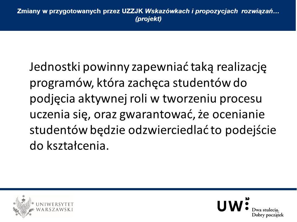 Zmiany w przygotowanych przez UZZJK Wskazówkach i propozycjach rozwiązań… (projekt) Jednostki powinny zapewniać taką realizację programów, która zachę