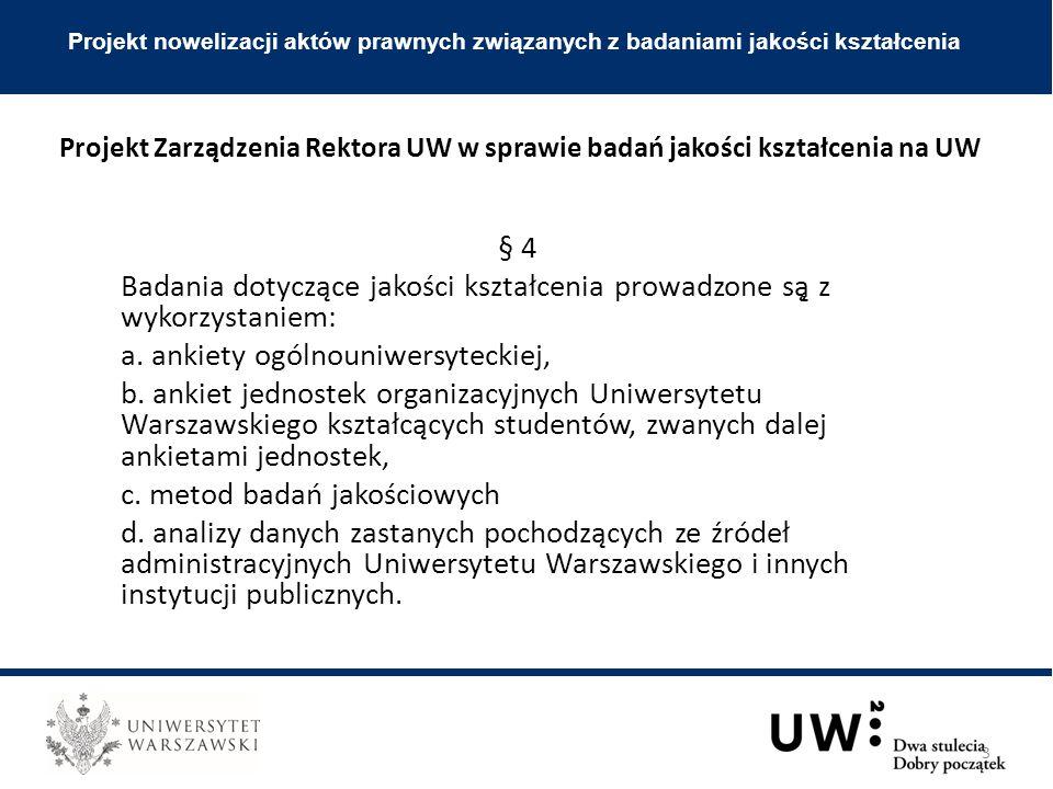 § 4 Badania dotyczące jakości kształcenia prowadzone są̨ z wykorzystaniem: a. ankiety ogólnouniwersyteckiej, b. ankiet jednostek organizacyjnych Uniwe