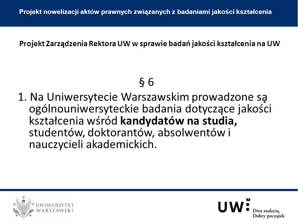 § 6 1. Na Uniwersytecie Warszawskim prowadzone są ogólnouniwersyteckie badania dotyczące jakości kształcenia wśród kandydatów na studia, studentów, d