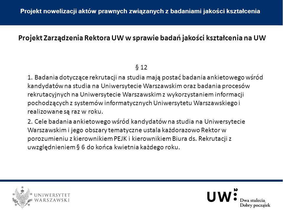 § 12 1. Badania dotyczące rekrutacji na studia mają postać badania ankietowego wśród kandydatów na studia na Uniwersytecie Warszawskim oraz badania pr