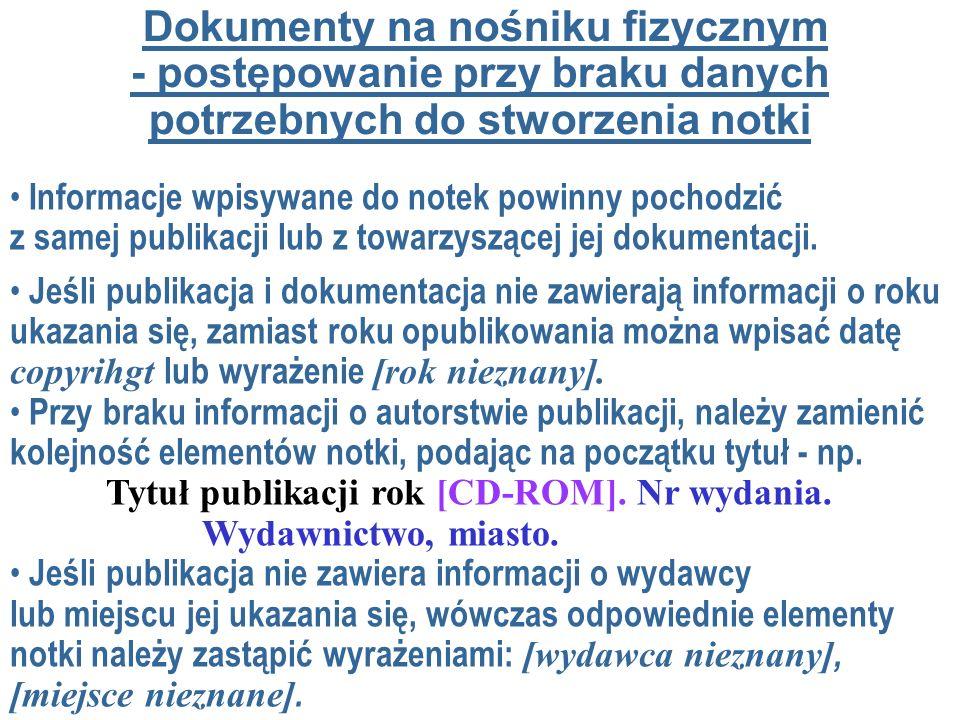 Dokumenty na nośniku fizycznym - postępowanie przy braku danych potrzebnych do stworzenia notki Informacje wpisywane do notek powinny pochodzić z samej publikacji lub z towarzyszącej jej dokumentacji.