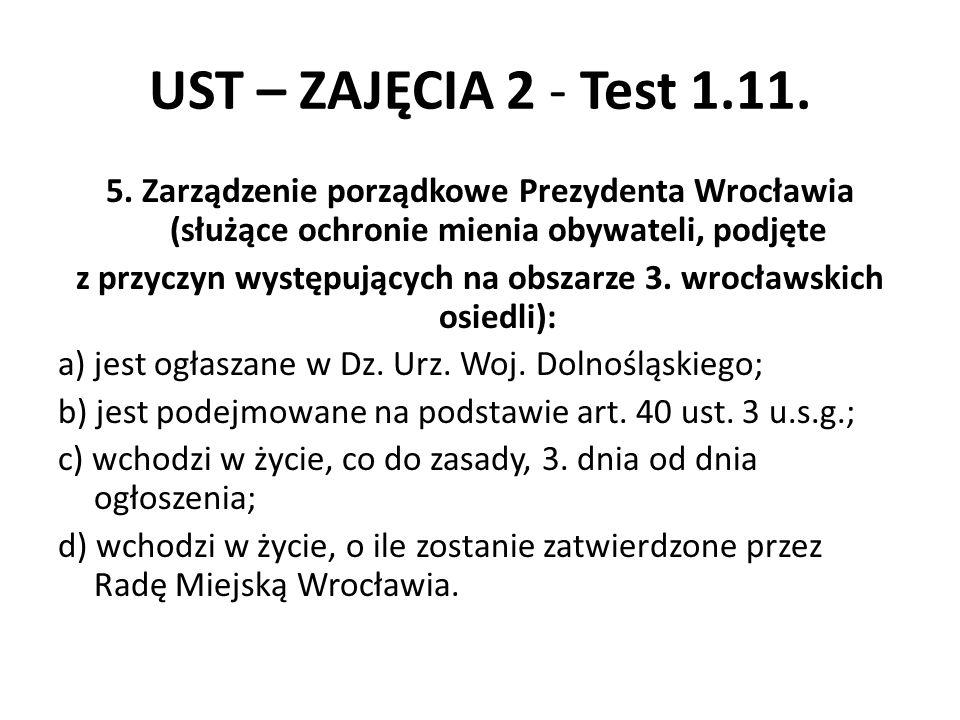 UST – ZAJĘCIA 2 - Test 1.11. 5. Zarządzenie porządkowe Prezydenta Wrocławia (służące ochronie mienia obywateli, podjęte z przyczyn występujących na ob