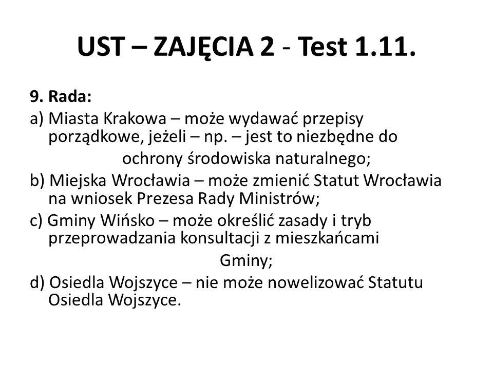 UST – ZAJĘCIA 2 - Test 1.11. 9. Rada: a) Miasta Krakowa – może wydawać przepisy porządkowe, jeżeli – np. – jest to niezbędne do ochrony środowiska nat