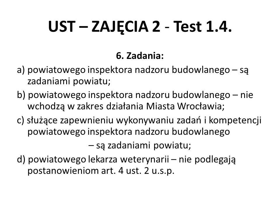 UST – ZAJĘCIA 2 - Test 1.4. 6. Zadania: a) powiatowego inspektora nadzoru budowlanego – są zadaniami powiatu; b) powiatowego inspektora nadzoru budowl