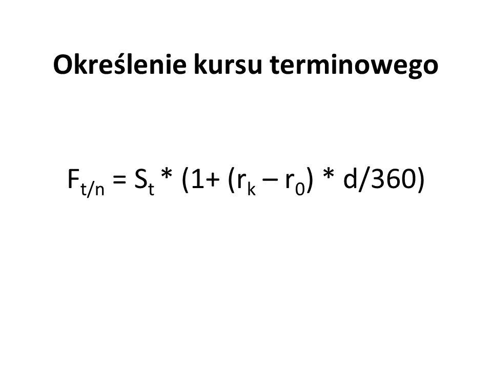 Określenie kursu terminowego F t/n = S t * (1+ (r k – r 0 ) * d/360)