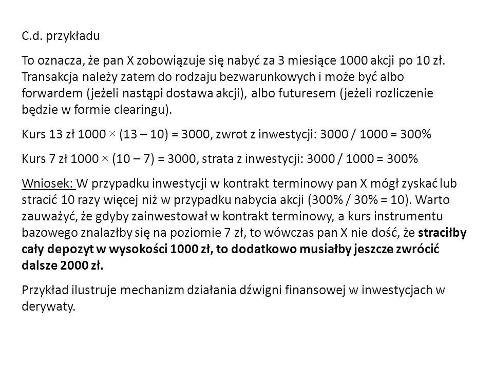 C.d. przykładu To oznacza, że pan X zobowiązuje się nabyć za 3 miesiące 1000 akcji po 10 zł. Transakcja należy zatem do rodzaju bezwarunkowych i może