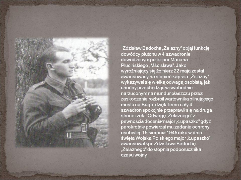 """Zdzisław Badocha """"Żelazny objął funkcję dowódcy plutonu w 4 szwadronie dowodzonym przez por Mariana Plucińskiego """"Mścisława ."""