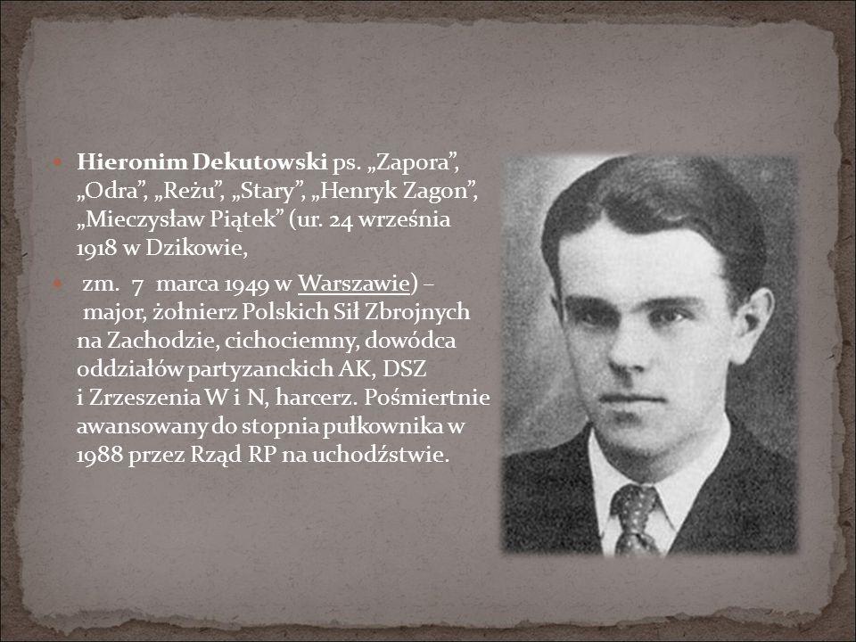 """Hieronim Dekutowski ps.""""Zapora , """"Odra , """"Reżu , """"Stary , """"Henryk Zagon , """"Mieczysław Piątek (ur."""