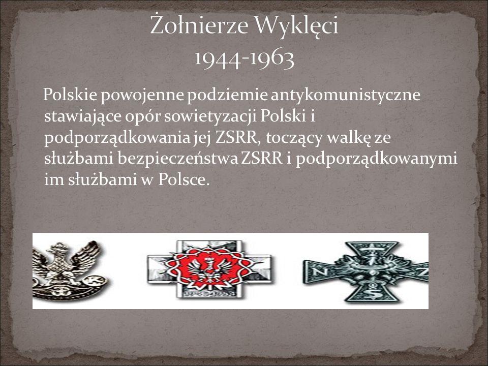 Polskie powojenne podziemie antykomunistyczne stawiające opór sowietyzacji Polski i podporządkowania jej ZSRR, toczący walkę ze służbami bezpieczeństwa ZSRR i podporządkowanymi im służbami w Polsce.