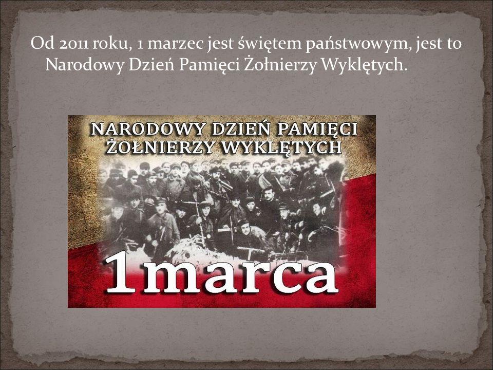 Od 2011 roku, 1 marzec jest świętem państwowym, jest to Narodowy Dzień Pamięci Żołnierzy Wyklętych.