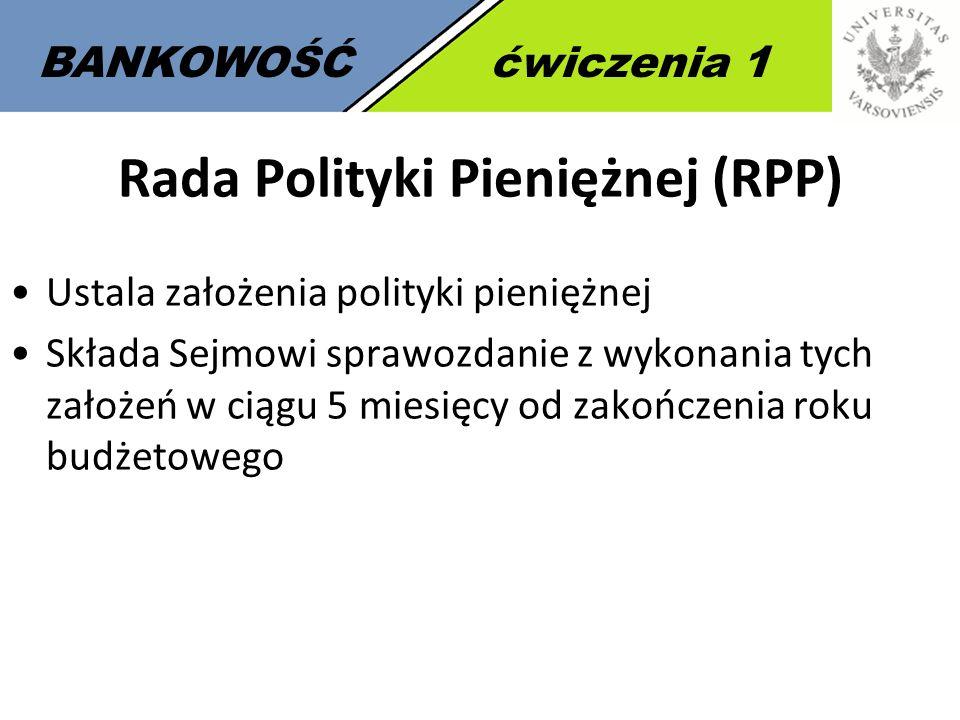 5 BANKOWOŚĆćwiczenia 1 Rada Polityki Pieniężnej (RPP) Ustala założenia polityki pieniężnej Składa Sejmowi sprawozdanie z wykonania tych założeń w ciąg