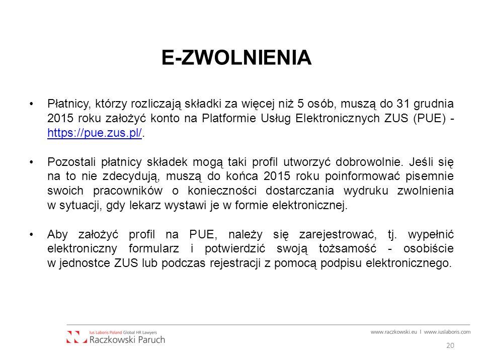 E-ZWOLNIENIA Płatnicy, którzy rozliczają składki za więcej niż 5 osób, muszą do 31 grudnia 2015 roku założyć konto na Platformie Usług Elektronicznych ZUS (PUE) - https://pue.zus.pl/.