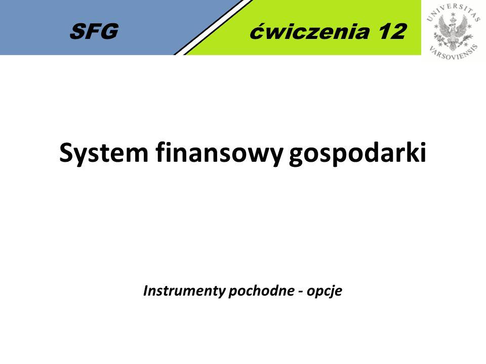 SFGćwiczenia 12 System finansowy gospodarki Instrumenty pochodne - opcje