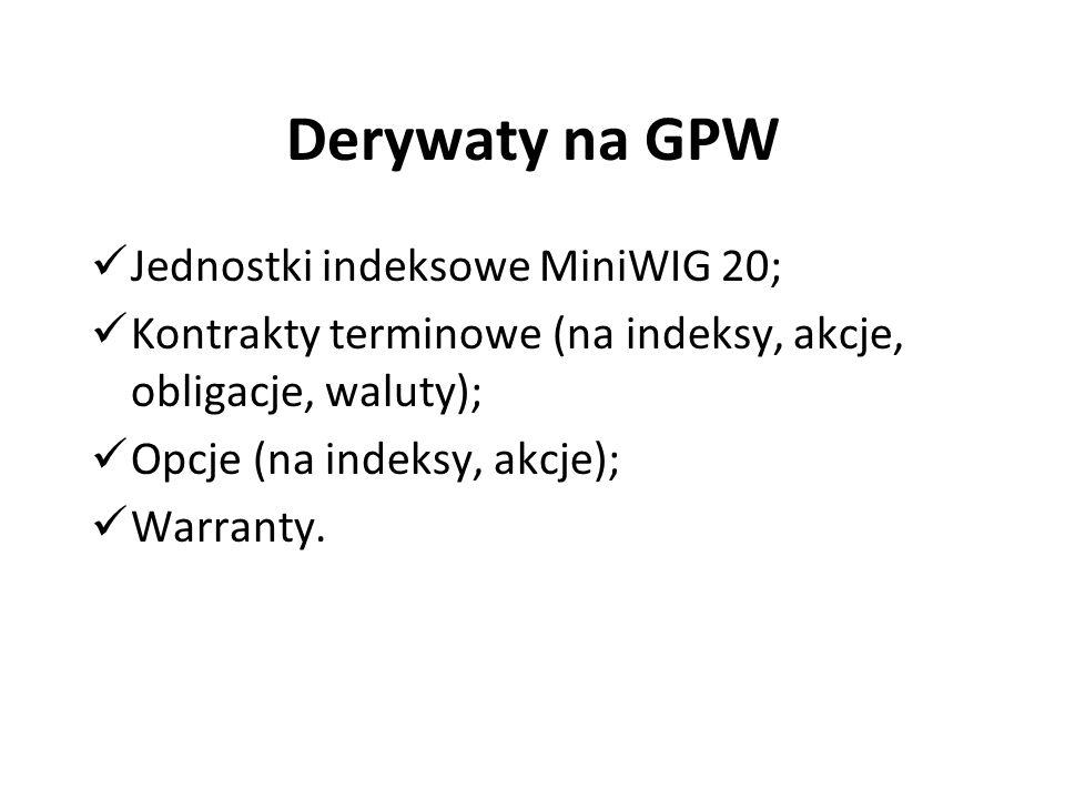 Derywaty na GPW Jednostki indeksowe MiniWIG 20; Kontrakty terminowe (na indeksy, akcje, obligacje, waluty); Opcje (na indeksy, akcje); Warranty.