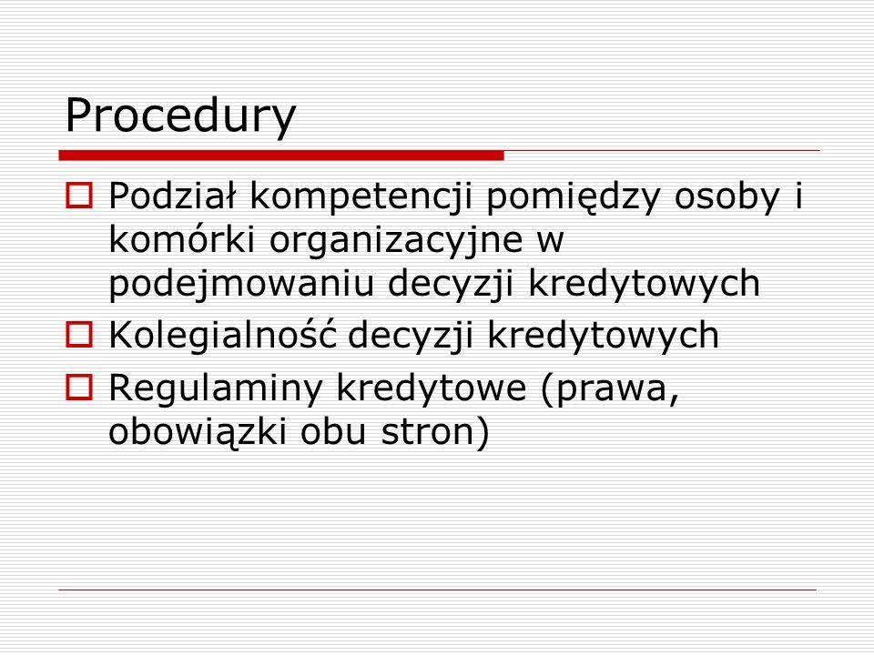 Procedury  Podział kompetencji pomiędzy osoby i komórki organizacyjne w podejmowaniu decyzji kredytowych  Kolegialność decyzji kredytowych  Regulam