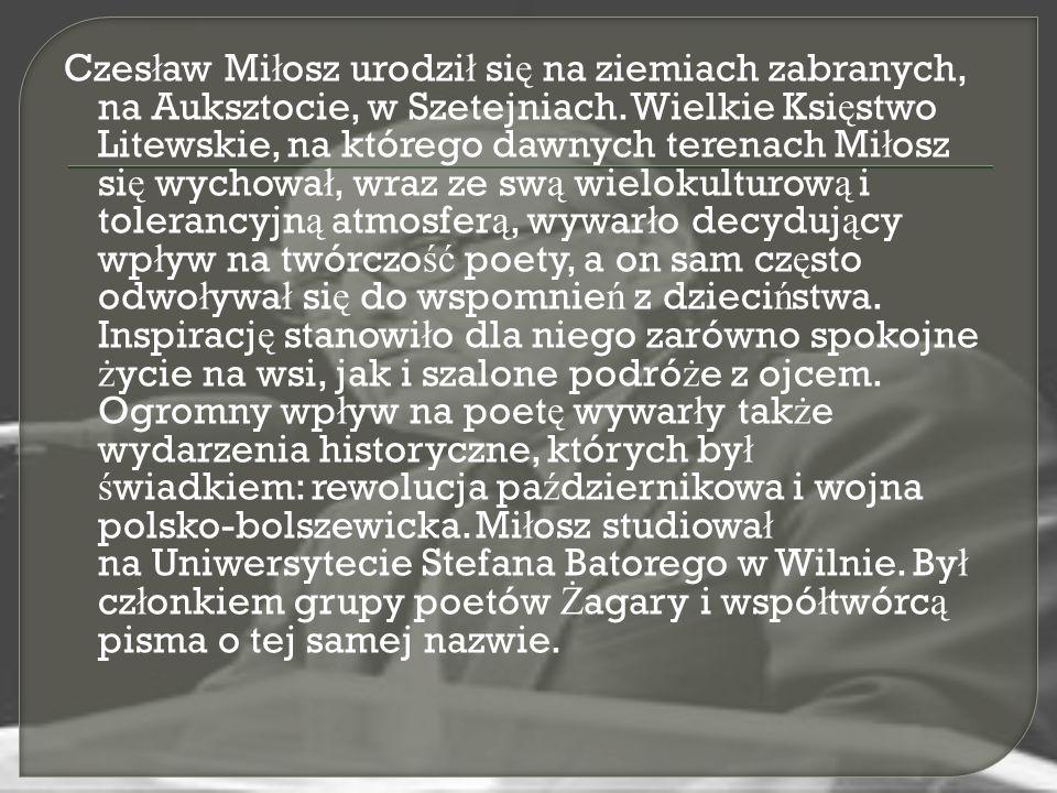 Czes ł aw Mi ł osz urodzi ł si ę na ziemiach zabranych, na Auksztocie, w Szetejniach.
