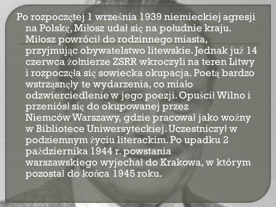 Po rozpocz ę tej 1 wrze ś nia 1939 niemieckiej agresji na Polsk ę, Mi ł osz uda ł si ę na po ł udnie kraju. Mi ł osz powróci ł do rodzinnego miasta, p