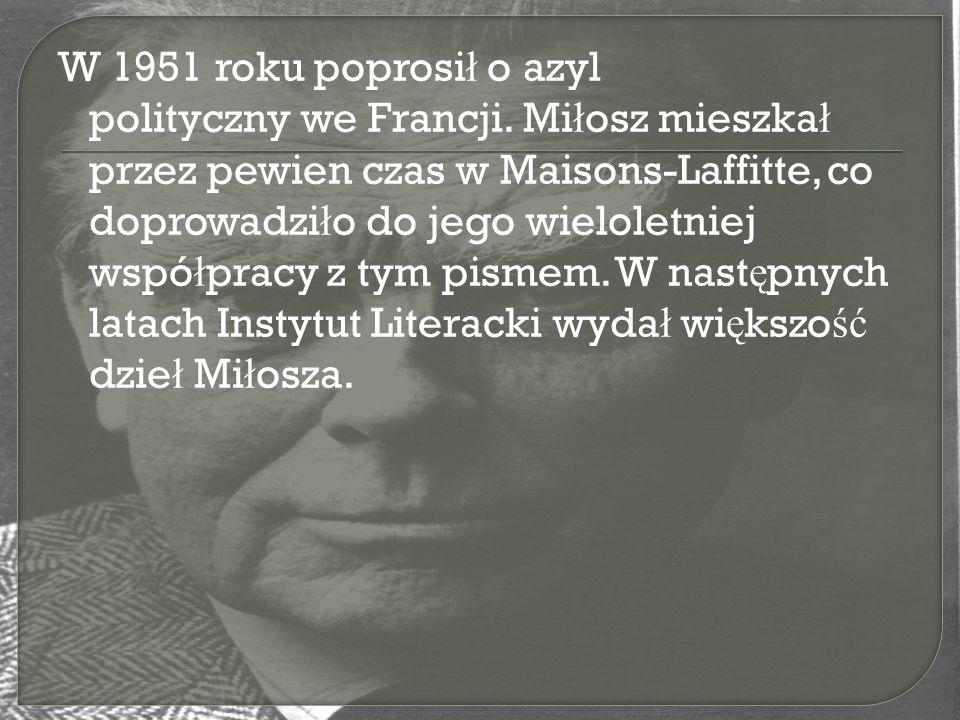 W 1951 roku poprosi ł o azyl polityczny we Francji. Mi ł osz mieszka ł przez pewien czas w Maisons-Laffitte, co doprowadzi ł o do jego wieloletniej ws