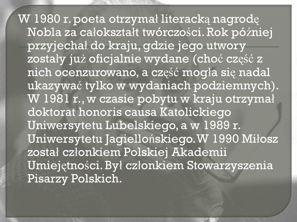 W 1980 r. poeta otrzyma ł literack ą nagrod ę Nobla za ca ł okszta ł t twórczo ś ci. Rok pó ź niej przyjecha ł do kraju, gdzie jego utwory zosta ł y j