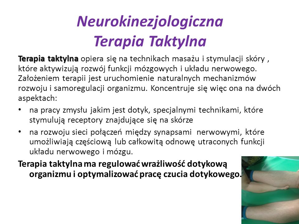 Neurokinezjologiczna Terapia Taktylna Terapia taktylna Terapia taktylna opiera się na technikach masażu i stymulacji skóry, które aktywizują rozwój funkcji mózgowych i układu nerwowego.