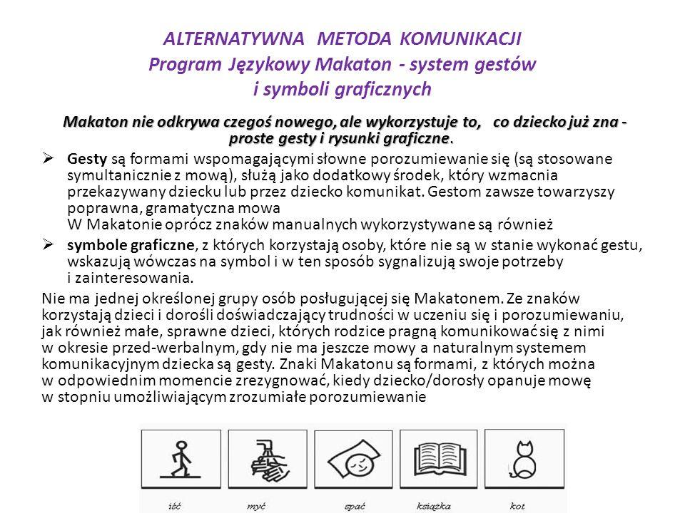 ALTERNATYWNA METODA KOMUNIKACJI Program Językowy Makaton - system gestów i symboli graficznych Makaton nie odkrywa czegoś nowego, ale wykorzystuje to,